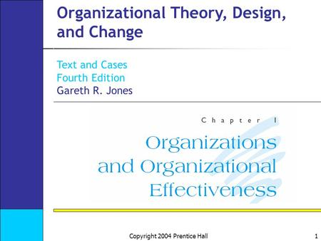 Copyright 2004 Prentice Hall 1 Organizational Theory, Design, and Change Text and Cases Fourth Edition Gareth R. Jones.