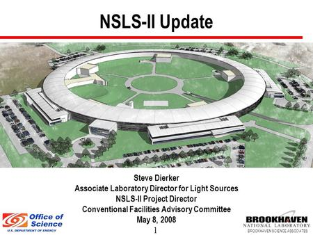 1 BROOKHAVEN SCIENCE ASSOCIATES NSLS-II Update Steve Dierker Associate Laboratory Director for Light Sources NSLS-II Project Director Conventional Facilities.