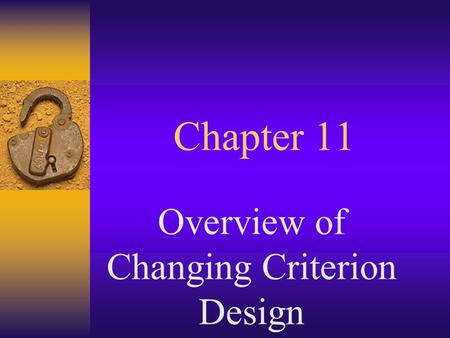 Chapter 11 Overview of Changing Criterion Design.