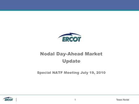1Texas Nodal Nodal Day-Ahead Market Update Special NATF Meeting July 19, 2010.