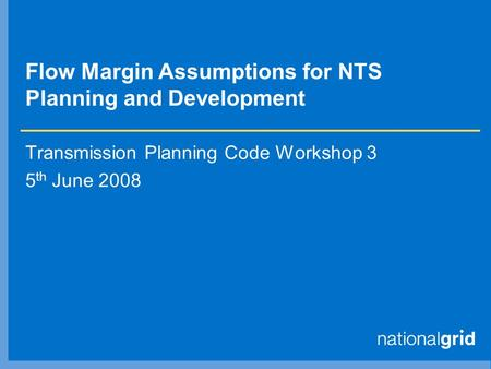 Flow Margin Assumptions for NTS Planning and Development Transmission Planning Code Workshop 3 5 th June 2008.