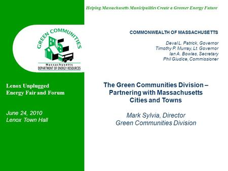 Helping Massachusetts Municipalities Create a Greener Energy Future The Green Communities Division – Partnering with Massachusetts Cities and Towns Mark.