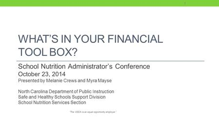 WHAT'S IN YOUR FINANCIAL TOOL BOX? School Nutrition Administrator's Conference October 23, 2014 Presented by Melanie Crews and Myra Mayse North Carolina.