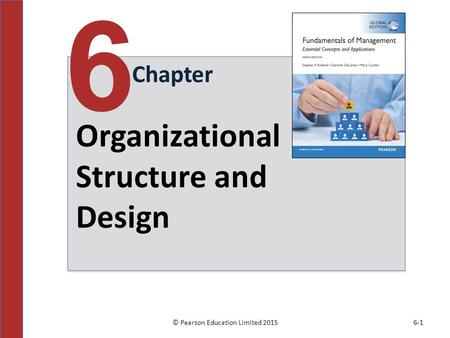 © Pearson Education Limited 20156-1 Chapter 6 Organizational Structure and Design.