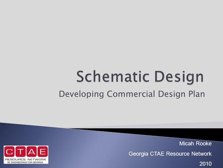 Developing Commercial Design Plan Micah Rooke Georgia CTAE Resource Network 2010.