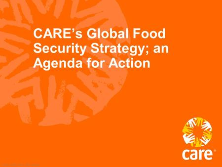 © 2002, CARE USA. All rights reserved. CARE's Global Food Security Strategy; an Agenda for Action.