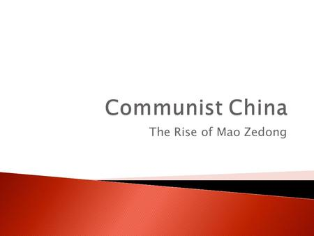 The Rise of Mao Zedong.  China early 1900's - ripe for revolution ◦ traditionalists vs. modernists  Nationalists (industrialists) assume control of.