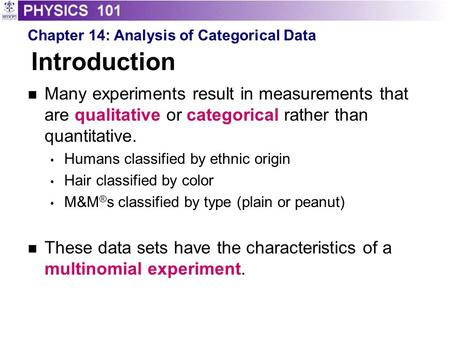 Introduction Many experiments result in measurements that are qualitative or categorical rather than quantitative. Humans classified by ethnic origin Hair.