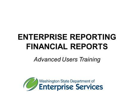 ENTERPRISE REPORTING FINANCIAL REPORTS Advanced Users Training.