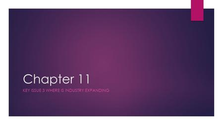 Chapter 11 KEY ISSUE 3 WHERE IS INDUSTRY EXPANDING.