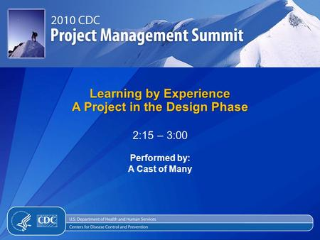 Learning by Experience A Project in the Design Phase 2:15 – 3:00 Performed by: A Cast of Many.