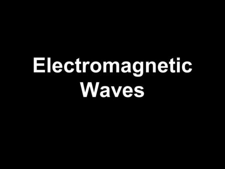 Electromagnetic Waves. James Clerk Maxwell Scottish theoretical physicist 1831-1879 Famous for the Maxwell- Boltzman Distribution and Maxwell's Equations.