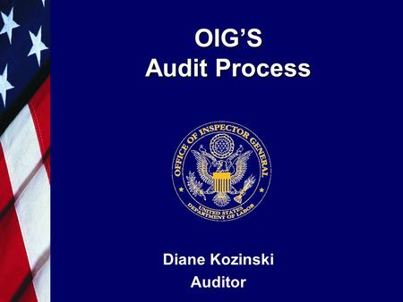 OIG'S Audit Process Diane Kozinski Auditor. 2 MISSION STATEMENT OF OIG To serve the American Worker and Taxpayer by conducting audits, investigations,