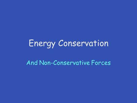 Energy Conservation And Non-Conservative Forces. Conservation of Mechanical Energy Definition of mechanical energy: (8-6) Using this definition and considering.