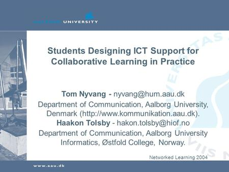 Students Designing ICT Support for Collaborative Learning in Practice Tom Nyvang - Department of Communication, Aalborg University, Denmark.