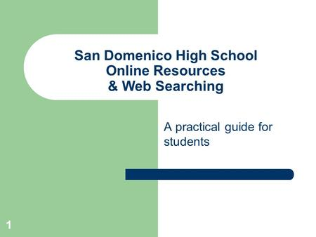1 San Domenico High School Online Resources & Web Searching A practical guide for students.