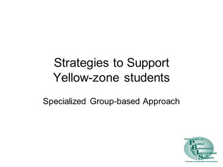 Strategies to Support Yellow-zone students Specialized Group-based Approach.
