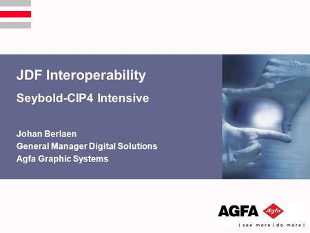 JDF Interoperability Seybold-CIP4 Intensive Johan Berlaen General Manager Digital Solutions Agfa Graphic Systems.