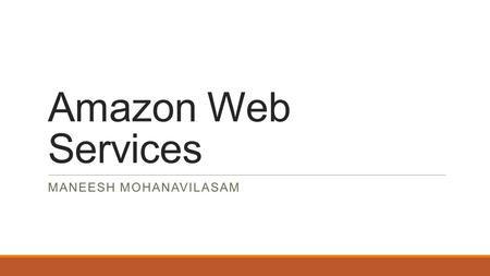 Amazon Web Services MANEESH MOHANAVILASAM. OLD IS GOLD?...NOT Predicting peaks Developing partnerships Buying and maintaining hardware Upgrading hardware.