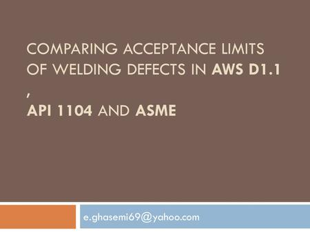 COMPARING ACCEPTANCE LIMITS OF WELDING DEFECTS IN AWS D1.1, API 1104 AND ASME