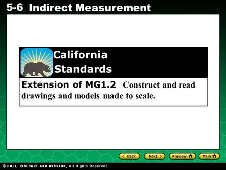 Evaluating Algebraic Expressions 5-6 Indirect Measurement Extension of MG1.2 Construct and read drawings and models made to scale. California Standards.