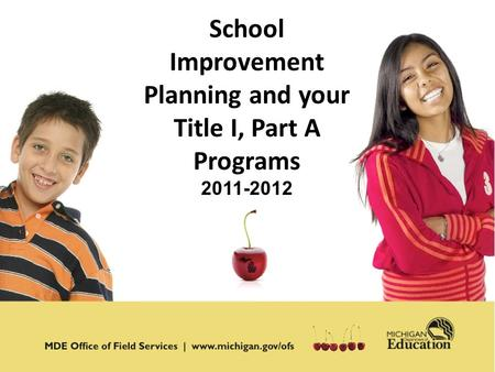 1 School Improvement Planning and your Title I, Part A Programs 2011-2012.