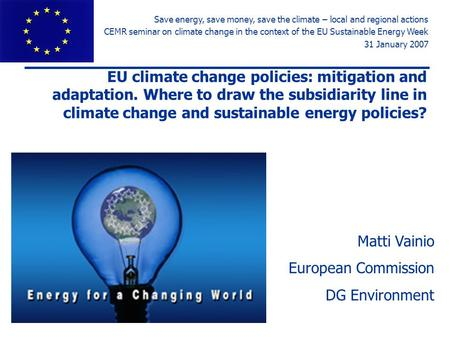 EU climate change policies: mitigation and adaptation. Where to draw the subsidiarity line in climate change and sustainable energy policies? Matti Vainio.