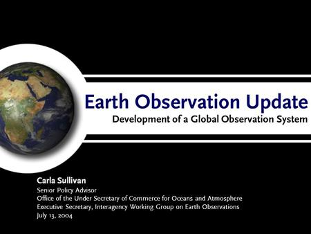 Earth Observation Update Development of a Global Observation System Carla Sullivan Senior Policy Advisor Office of the Under Secretary of Commerce for.