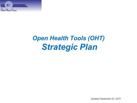 Updated September 30, 2010 Open Health Tools (OHT) Strategic Plan.