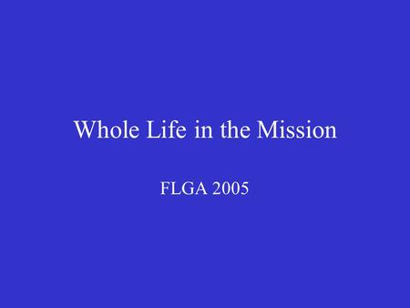 Whole Life in the Mission FLGA 2005. Mentor Teams If Needed… Meet with Congregation(s) 3 times ea. year Report updates to FLGA, Jan/Sept.
