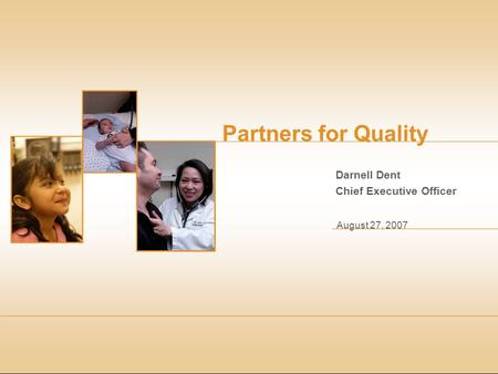 August 27, 2007 Partners for Quality Darnell Dent Chief Executive Officer.