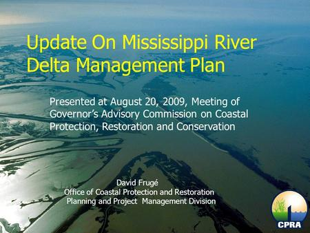 Update On Mississippi River Delta Management Plan Presented at August 20, 2009, Meeting of Governor's Advisory Commission on Coastal Protection, Restoration.
