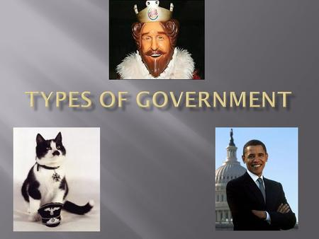  Governments can be classified based on who governs the state  Autocracy  Oligarchy  Democracy.