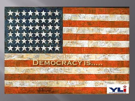 DEMOCRACY Majority rule Govt. by and for the people Rights of the individual protected Elected representatives carry out the people ' s will Freedom Everyone.