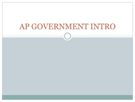 AP GOVERNMENT INTRO. A. GOVERNMENT Formal institutions that make policy or laws for the people. National level: executive, legislative, judicial The government.