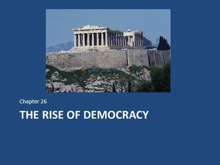 Chapter 26 The Rise of Democracy.