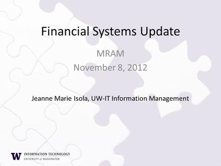 MRAM November 8, 2012 Financial Systems Update Jeanne Marie Isola, UW-IT Information Management.