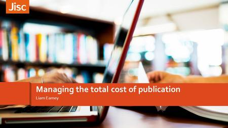 Introducing customer experience Liam Earney Managing the total cost of publication.