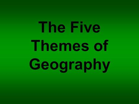 "The Five Themes of Geography. Location Location answers the question, ""Where is it?"" Absolute location – exact location such as an address or latitude."