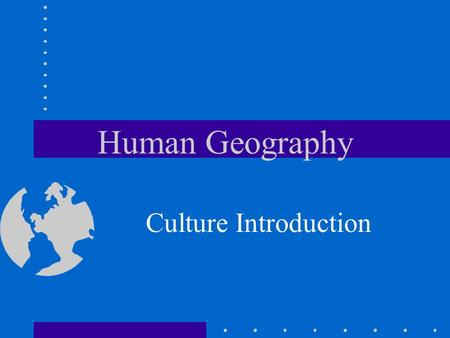 Human Geography Culture Introduction. Culture includes: All the features of a society's way of life. Language, religion, government, economics, food,