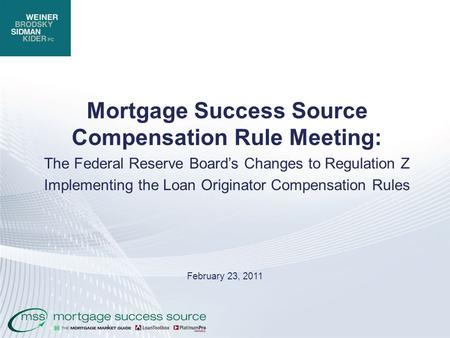 Mortgage Success Source Compensation Rule Meeting: The Federal Reserve Board's Changes to Regulation Z Implementing the Loan Originator Compensation Rules.