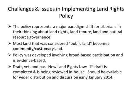 Challenges & Issues in Implementing Land Rights Policy  The policy represents a major paradigm shift for Liberians in their thinking about land rights,