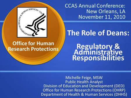 CCAS Annual Conference: New Orleans, LA November 11, 2010 The Role of Deans: Regulatory & Administrative Responsibilities Michelle Feige, MSW Public Health.