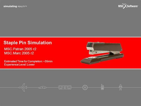 Staple Pin Simulation Estimated Time for Completion: ~35min Experience Level: Lower MSC.Patran 2005 r2 MSC.Marc 2005 r2.