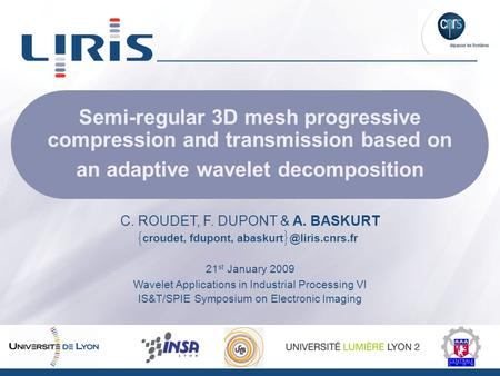 Semi-regular 3D mesh progressive compression and transmission based on an adaptive wavelet decomposition 21 st January 2009 Wavelet Applications in Industrial.