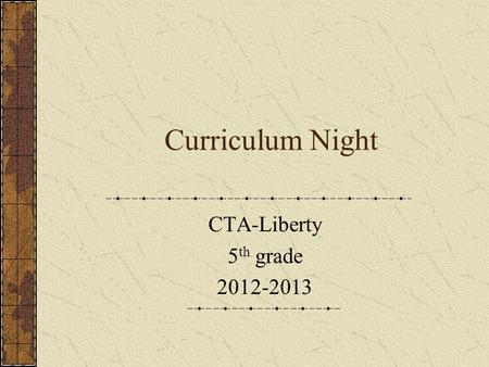 Curriculum Night CTA-Liberty 5 th grade 2012-2013.