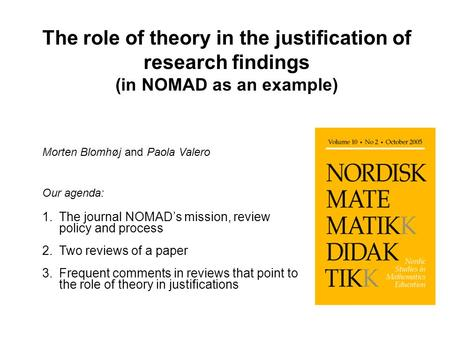 Morten Blomhøj and Paola Valero Our agenda: 1.The journal NOMAD's mission, review policy and process 2.Two reviews of a paper 3.Frequent comments in reviews.