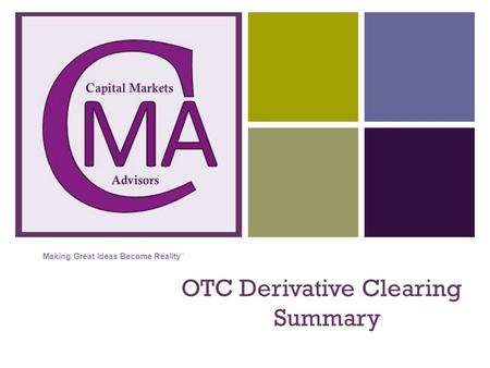 + OTC Derivative Clearing Summary Making Great Ideas Become Reality""