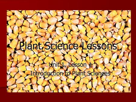 Unit 1, Lesson 1 Introduction to Plant Sciences Plant Science Lessons.