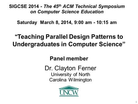 "1  Teaching Parallel Design Patterns to Undergraduates in Computer Science"" Panel member SIGCSE 2014 - The 45 th ACM Technical Symposium on Computer Science."
